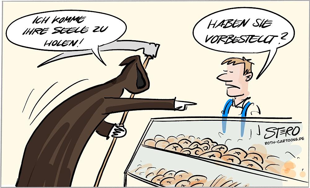 """Cartoon-comic-Karikatur von STERO/Stefan Roth. Der Tod kommt in eine Bäckerei um die Seele des Bäckers zu holen und sagt """"Ich komme Ihre Seele zu holen!"""" Der Bäcker oder Verkäufer fragt: """"Haben Sie vorbestellt?"""""""