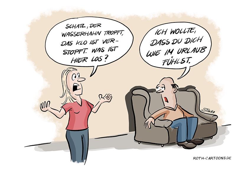 cartoon-comic-bild: Urlaub zuhause und daheim. Eine Frau beschwert sich, dass das Klo verstopft ist und der Wasserhahn tropft. Der Mann entgegegnet: Damit du dich wie im Urlaub fühlst.