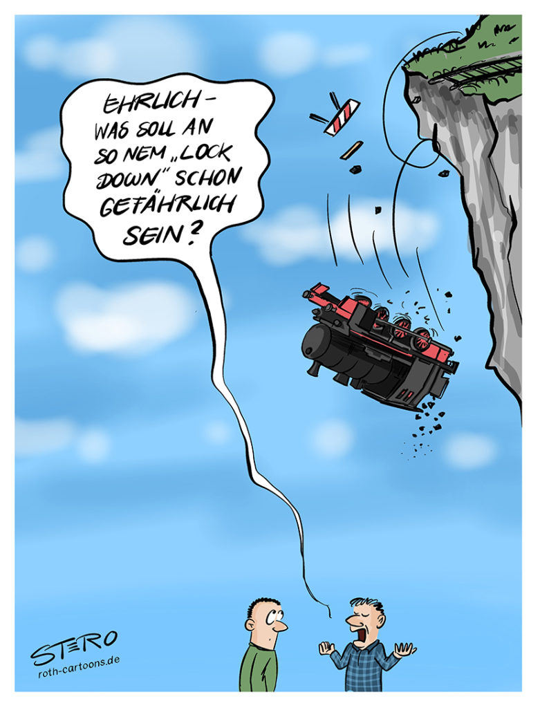 """Cartoon-Comic zurCorona: Ein Mann sagt"""" Was soll an einem Lock-Down schon gefährlich sein?"""" Während von oben eine Lok Lokomotiveherunterfällt."""