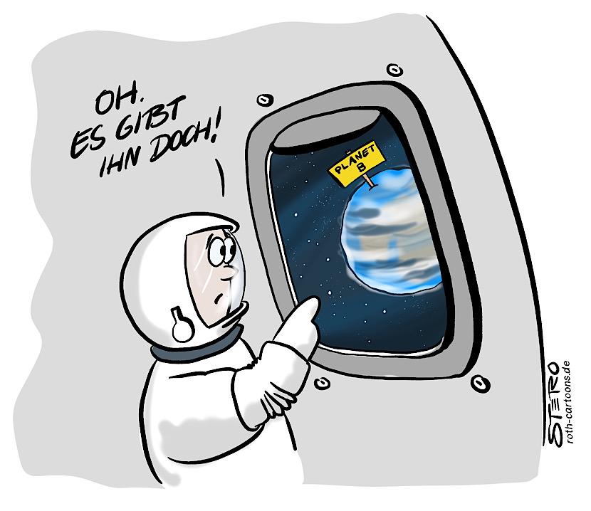 """Cartoon-Comic zum Klimawandel, Planet B und Fridaysforfuture: Ein Astronaut schaut aus dem Fenster von einem Raumschiff und erblickt Planet B und ruft erstaunt aus:"""" Es gibt ihn ja doch"""""""