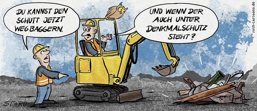 Cartoon-Comic zum Denkmalschutz. Auf einer Baustelle gibt der Vorarbeiter dem Baggerfahrer den Auftrag, den Bauschutt wegzubaggern. Dieser ist sich jedoch nicht sicher, ob der nicht auch unter Denkmalschutz steht, wie manches andere.