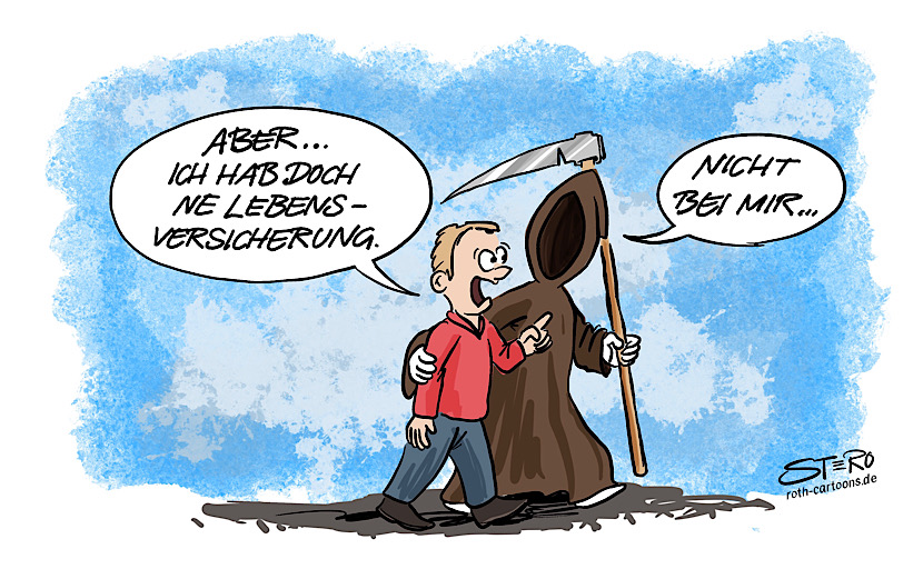 Tod Cartoon Tod Comic: Der Tod holt einen Menschen ab. Dieser sagt: Aber ich habe doch eine Lebensversicherung. Tod antwortet: Nicht bei mir...