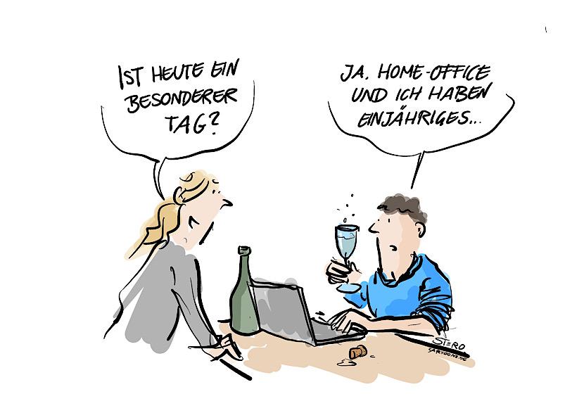 """Cartoon zum Home-Office und Corona: Ein Mann sitzt mit einem Glas Sekt vor dem Laptop. Seine Frau fragt ihn: """"Ist heute etwas Besonderes?"""" Er antwortet: """"Ja, Home-Office und ich haben Einjähriges."""""""