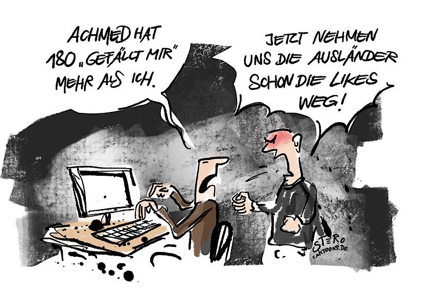 Cartoon über Rassismus und soziale Medien. Ein Rechter sitzt vor dem Computer und sagt: Achmed hat 180 gefällt-mir mehr als ich. Sein Kollege sagt: Jetzt nehmen uns die Ausländer schon die Likes weg!.