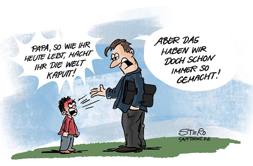 Cartoon zu Klimawandel und Umweltzerstörung. Ein Kind sagt wütend zu seinem Vater: Papa, so wie ihr heute lebt, macht ihr die Welt kaputt. Er antwortet: Aber das haben wir doch immer so gemacht.
