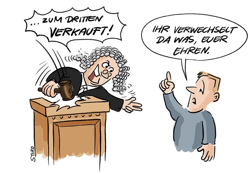 Cartoon zu Gericht und Versteigerung. Ein Richter haut mit dem HAmmer auf den Tisch und sagt: Zum ersten, zum zweiten und zum dritten – verkauft! Er verwechselt den Gerichtsstand mit einer Versteigerung.