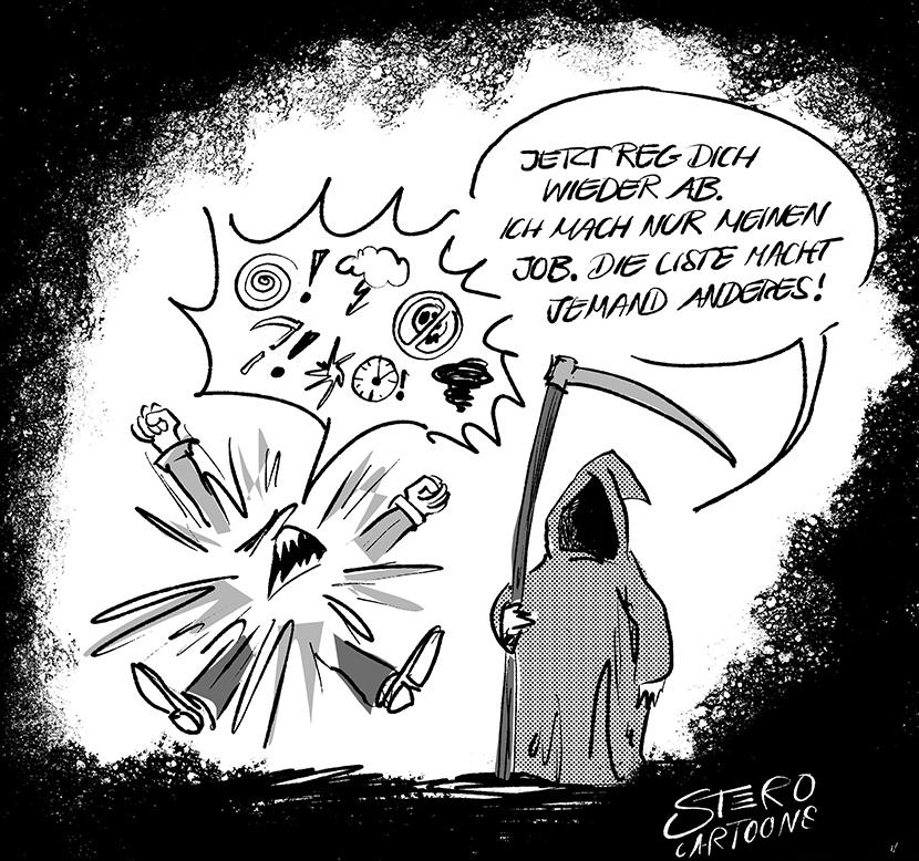 Cartoon zum Sensenmann: Der Tod kommt, der Ausgewählte schimpft und zetert. Doch der Tod meint nur: Beruhige dich. Ich mach nur meinen Job. die Liste macht jemand anderes.