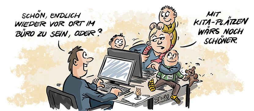 """Cartoon-Comic zum Kitaplatzmangel. Eine Mutter ist nach langer Zeit zurück im Büro. Ihr Kollege fragt sie: Schön, endlich wieder im Büro zu sein?"""" Sie antwortet mit Kindern um den Hals und auf der Schulter: """"Noch schöner wärs mit freien Kitaplätzen."""""""